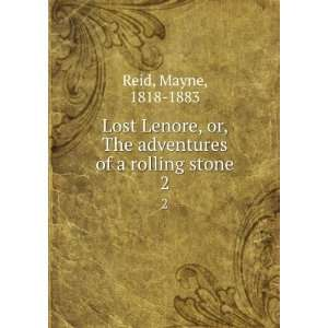 Lost Lenore, or, The adventures of a rolling stone. 2