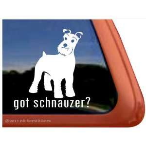 Got Schnauzer? Dog Vinyl Window Decal Sticker Automotive