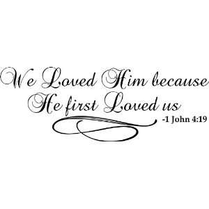 We loved him because he first loved us Bible Verse Vinyl