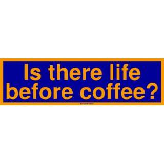 Is there life before coffee? Large Bumper Sticker Automotive