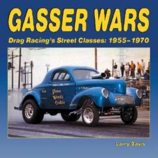 Gassers Wars Drag Racings Street Classes, 1955 1970